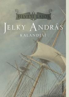 Hevesi Lajos - Jelky András kalandjai [eKönyv: epub, mobi]