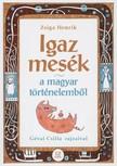 Zsiga Henrik - Igaz mesék a magyar történelemből [eKönyv: epub, mobi]<!--span style='font-size:10px;'>(G)</span-->