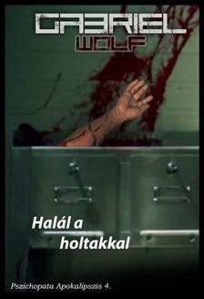 Wolf Gabriel - Halál a holtakkal [eKönyv: epub, mobi]