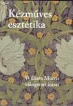 MORRIS, WILLIAM - Kézműves esztétika. William Morris válogatott írásai<!--span style='font-size:10px;'>(G)</span-->
