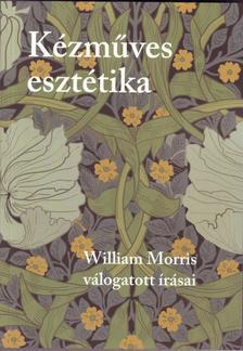 MORRIS, WILLIAM - Kézműves esztétika. William Morris válogatott írásai