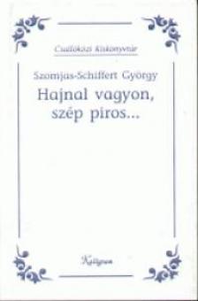 Szomjas-Schiffert György - HAJNAL VAGYON SZÉP PIROS