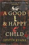 EVANS, JUSTIN - A Good and Happy Child [antikvár]