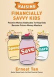 Tan Ernest - Raising Financially Savvy Kids - Positive Money Habitudes To Help Kids Become Future Money Masters [eKönyv: epub,  mobi]