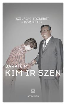 Szilágyi Erzsébet - Bod Péter - Barátom Kim Ir Szen