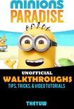 Yuw The - Minions Paradise Unofficial Walkthroughs,  Tips,  Tricks,  & Video Tutorials [eKönyv: epub,  mobi]