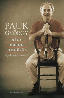 Pauk György - Négy húron pendülök - Nyolcvan év emlékei