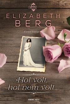 Elizabeth Berg - Hol volt, hol nem volt...