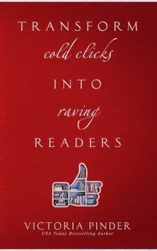 Pinder Victoria - Transform Cold Clicks into Raving Readers [eKönyv: epub, mobi]