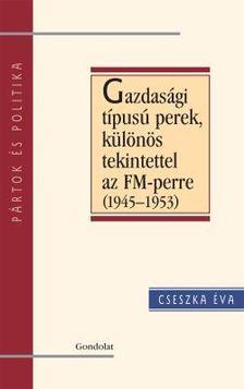 Cseszka Éva - Gazdasági típusú perek, különös tekintettel az FM-perre (1945-1953)