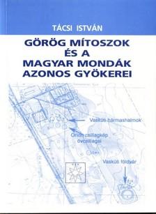 Tácsi István - Görög mítoszok és a magyar mondák azonos gyökerei [eKönyv: pdf, epub, mobi]