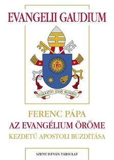 Ferenc pápa - Ferenc pápaEvangelii Gaudium - Az Evangélium örömeAz evangélium hirdetéséril a mai világban