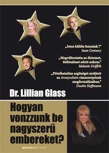 Dr. Lillian Glass - Hogyan vonzzunk be nagyszerű embereket?