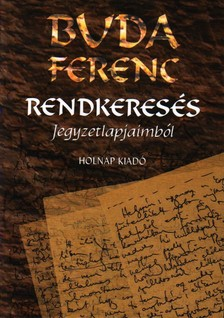 Buda Ferenc - RENDKERESÉS - JEGYZETLAPJAIMBÓL
