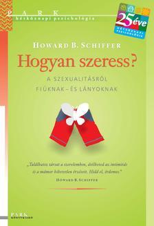 Howard B. Schiffer - Hogyan szeress? - A szexualitásról fiúknak - és lányoknak