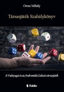 Mihály Orosz - Társasjáték Szabálykönyv - A Vadnyugat és az Androméda Galaxis társasjáték [eKönyv: epub, mobi]