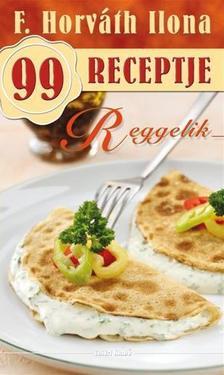 F. HORVÁTH ILONA - Reggelik - F. Horváth Ilona 99 receptje