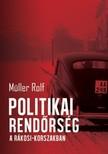 Müller Rolf - Politikai rendőrség a Rákosi-korszakban [eKönyv: epub, mobi]<!--span style='font-size:10px;'>(G)</span-->
