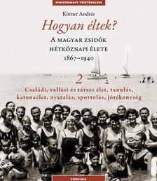 Körner András - Hogyan éltek 2. A magyar zsidók hétköznapi élete 1867-1940