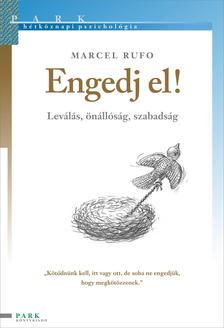 Marcel Rufo - ENGEDJ EL! - LEVÁLÁS, ÖNÁLLÓSÁG, SZABADSÁG