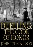 Wilson John Lyde - Duelling: The Code of Honor [eKönyv: epub,  mobi]