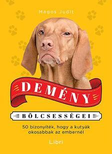 Magos Judit - Demény bölcsességei - 50 bizonyíték, hogy a kutyák okosabbak az embereknél