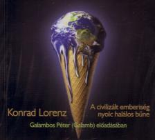 Konrad Lorenz - A CIVILIZÁLT EMBERISÉG NYOLC HALÁLOS BŰNE - HANGOSKÖNYV -