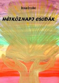 BRÁTÁN ERZSÉBET - Hétköznapi csodák [eKönyv: pdf, epub, mobi]