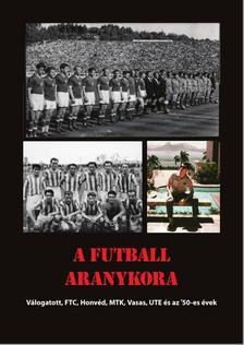 Rózsaligeti László - A futball aranykora - Válogatott, FTC, Honvéd, MTK, Ujpest, Vasas és az '50-es évek