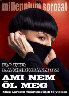 David Lagercrantz - Ami nem öl meg - Millennium sorozat IV.