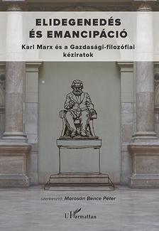 Marosán Bence Péter (szerk.) - Elidegenedés és emancipáció - Karl Marx és a Gazdasági-filozófiai kéziratok
