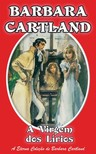 Barbara Cartland - A Virgem dos Lírios [eKönyv: epub, mobi]