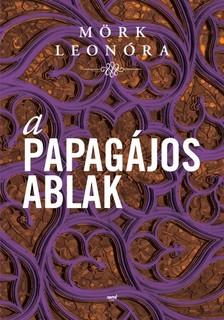 Mörk Leonóra - A papagájos ablak [eKönyv: epub, mobi]