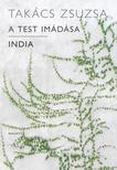 TAKÁCS ZSUZSA - A test imádása - India<!--span style='font-size:10px;'>(G)</span-->