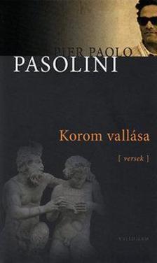 Pier Paolo Pasolini - KOROM VALLÁSA (VERSEK)
