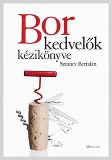 Sztanev Bertalan - Borkedvelők kézikönyve