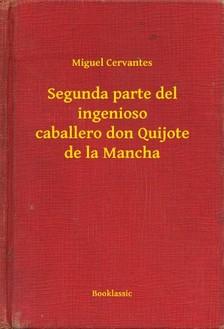 Cervantes - Segunda parte del ingenioso caballero don Quijote de la Mancha [eKönyv: epub, mobi]