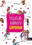 Charlotte Grossetete - Túlélőkönyv lányoknak - Kemény borítós<!--span style='font-size:10px;'>(G)</span-->