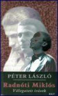 Péter László - RADNÓTI MIKLÓS - VÁLOGATOTT ÍRÁSOK