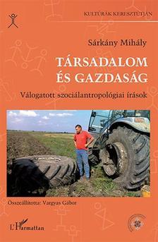 Sárkány Mihály - Társadalom és gazdaság - Válogatott szociálantropológiai írások