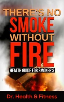 Fitness Dr. Health & - There's No Smoke Without Fire [eKönyv: epub, mobi]