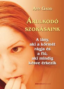 Ann Gadd - ÁRULKODÓ SZOKÁSAINK - A LÁNY, AKI A KÖRMÉT RÁGJA ...