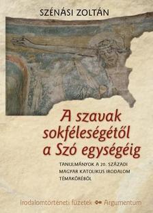Szénási Zoltán - A szavak sokféleségétől a Szó egységéig