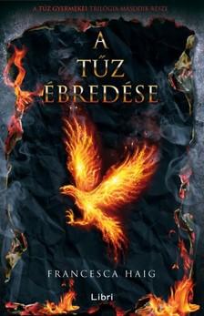 Francesca Haig - A tűz ébredése - A tűz gyermekei II. [eKönyv: epub, mobi]