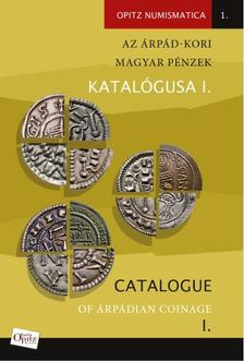 Tóth Csaba - Kiss József Géza - Fekete András - AZ ÁRPÁD-KORI MAGYAR PÉNZEK KATALÓGUSA I. / CATALOGUE OF ÁRPÁDIAN COINAGE I