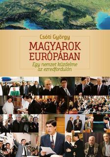 Csóti György - Magyarok Európában - Egy nemzet küzdelme az ezredfordulón