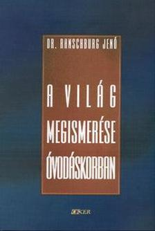 RANSCHBURG JENŐ - A világ megismerése óvodáskorban