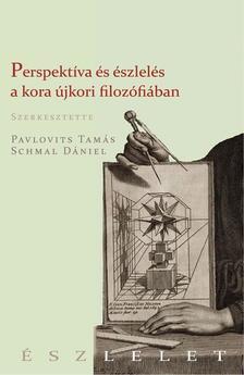 PAVLOVITS TAMÁS ÉS SCHMAL DÁNIEL (SZERK.) - Perspektíva és érzékelés a kora újkorban