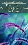 Xenohikari Muhammad - The Life of Prophet Jesus (Isa) In Islam [eKönyv: epub, mobi]