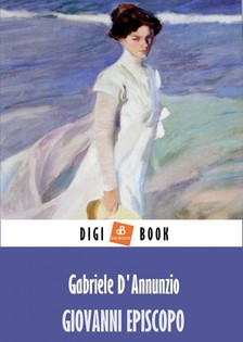 D Annunzio Gabriele - Giovanni Episcopo [eKönyv: epub, mobi]